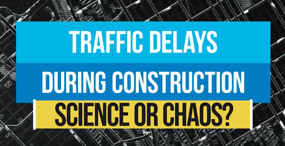 Traffic Delays During Construction: Science or Chaos?