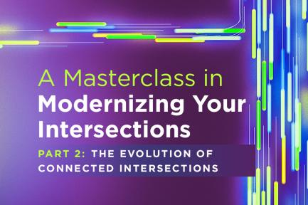 Webinar: A Masterclass In Modernizing Your Intersection – Part 2